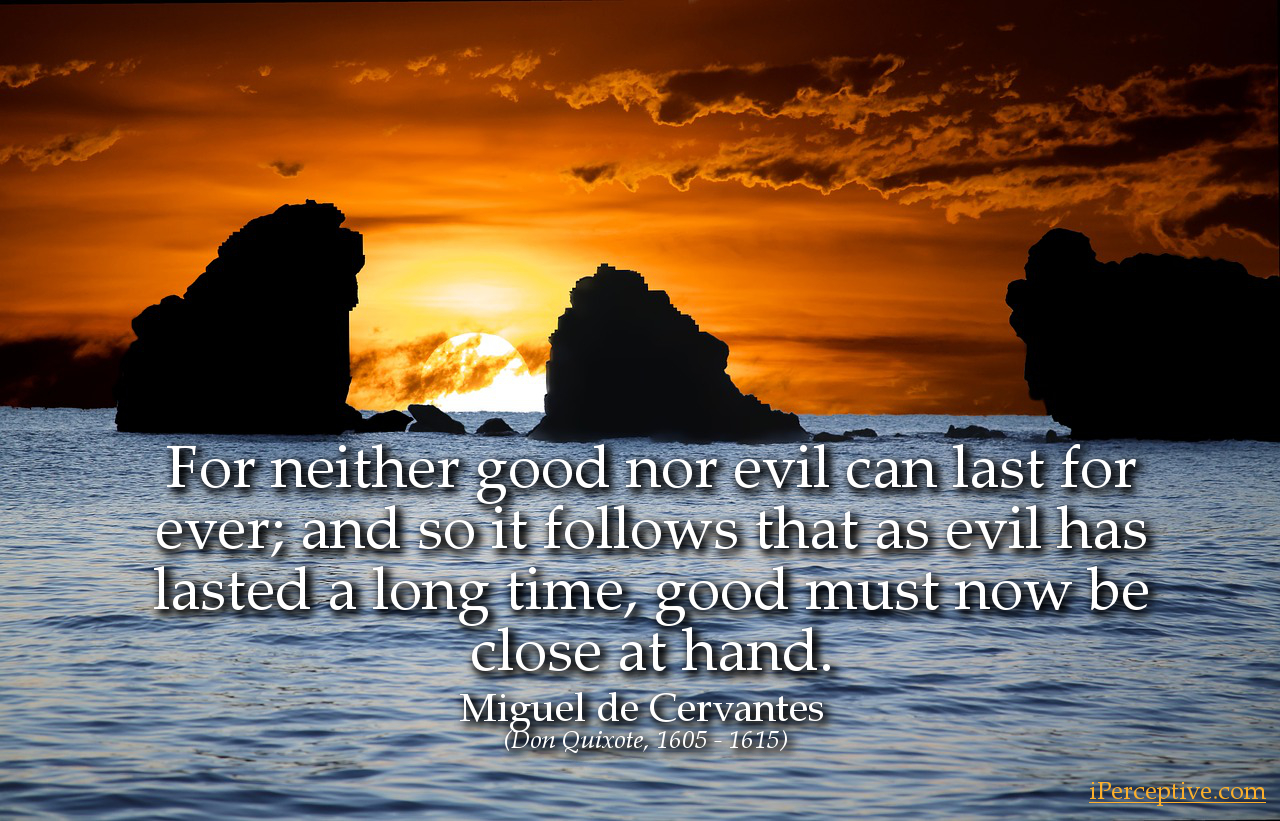 Miguel de Cervantes Quote (Don Quixote): For neither good nor evil can last for...