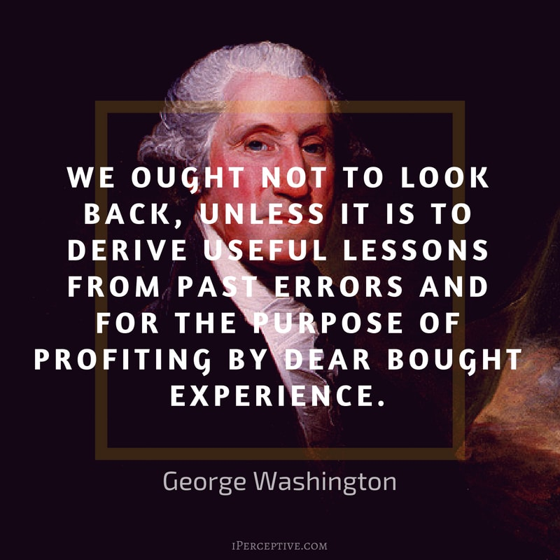 George Washington Quote: We ought not to look back, unless it is to derive useful lessons from past errors and for the purpose of profiting by dear bought experience.