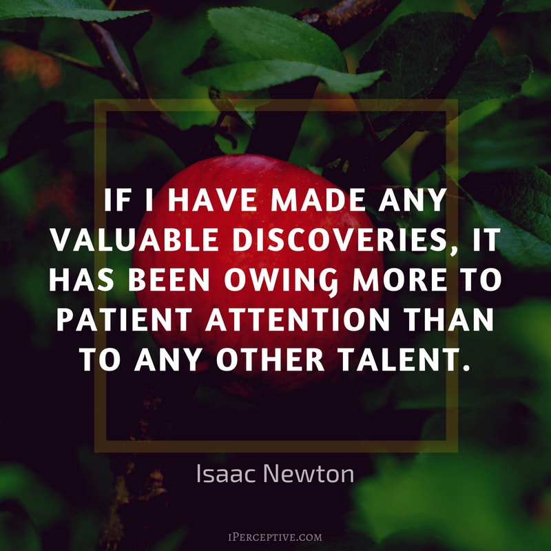 Isaac Newton Quote: If I have made any valuable discoveries, it has been owing more to patient attention than to any other talent.