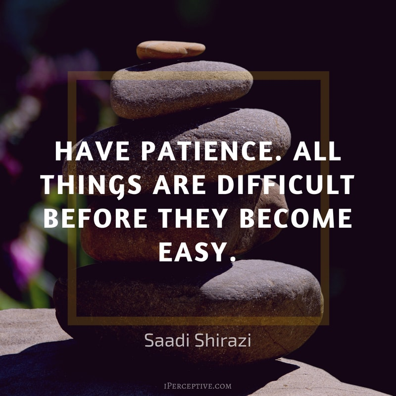 Saadi Shirazi Quote: Have patience. All things are difficult before they become easy.