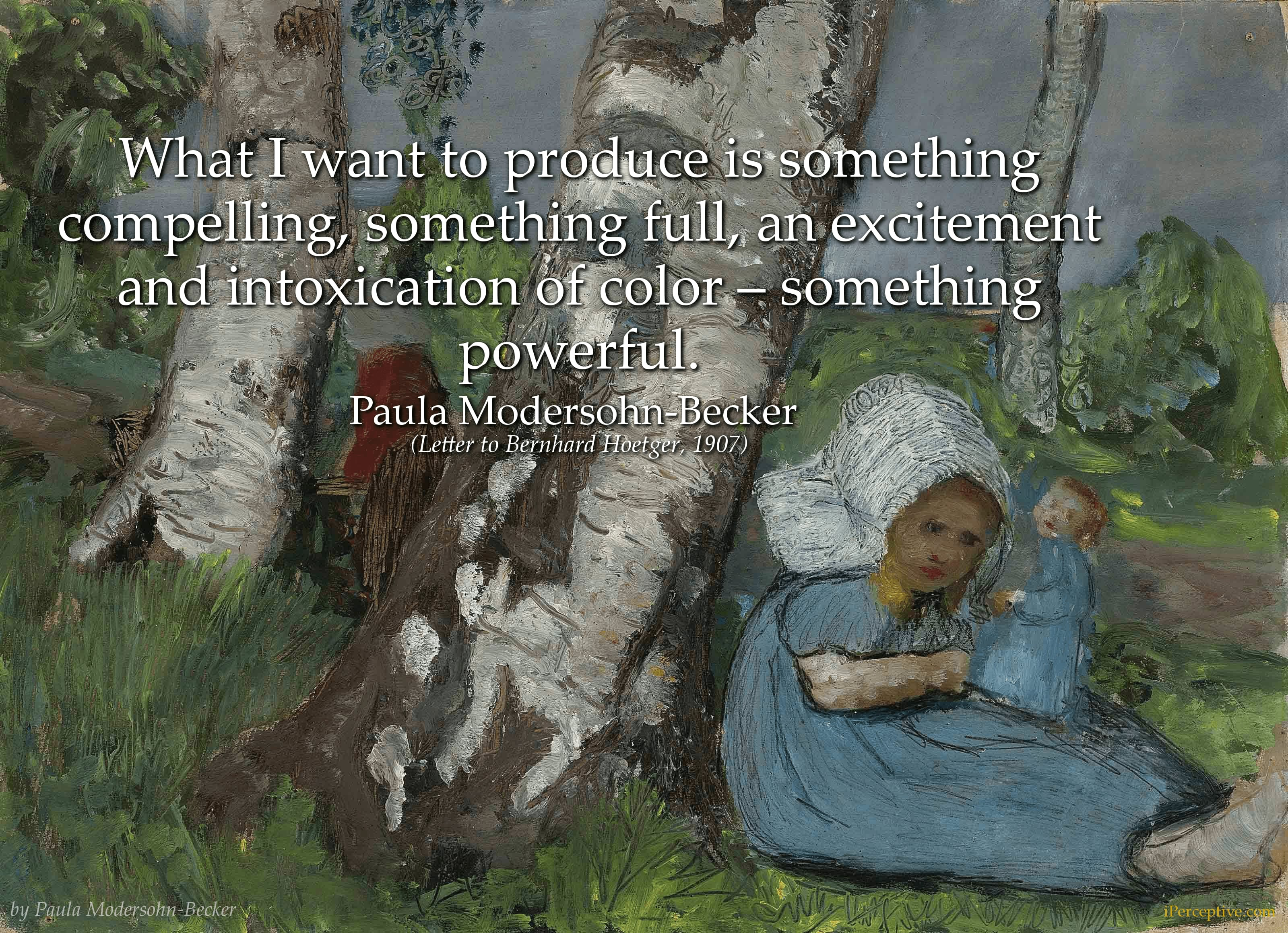 Paula Modersohn Becker Art Quote: What I want to produce is something compelling, something full, an excitement...