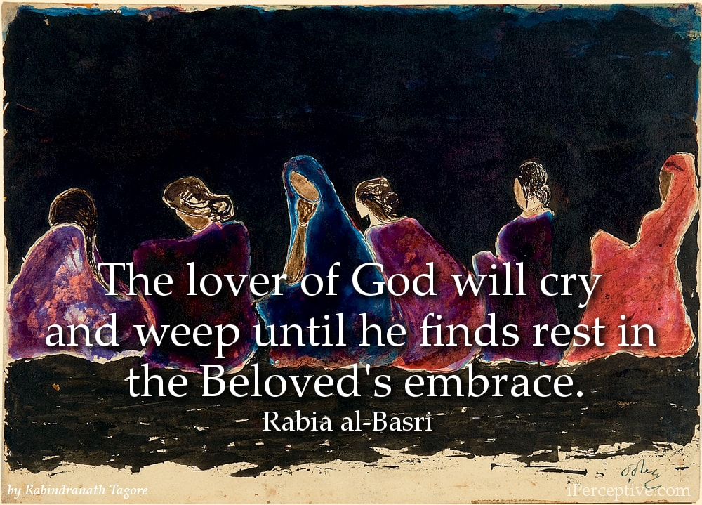 Rabia al-Basri Quote: The lover of God will cry and weep until he finds rest...