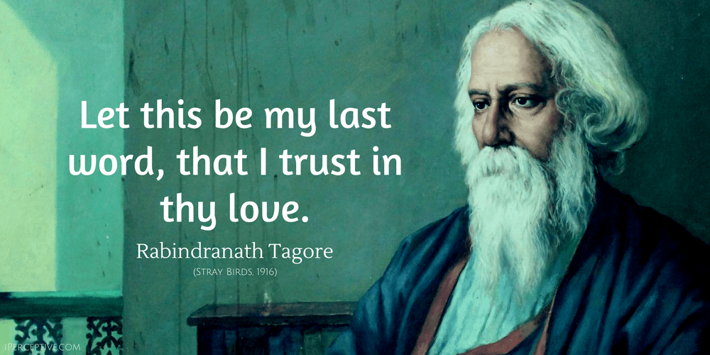 Rabindranath Tagore Quote: Let this be my last word, that I trust in thy love.