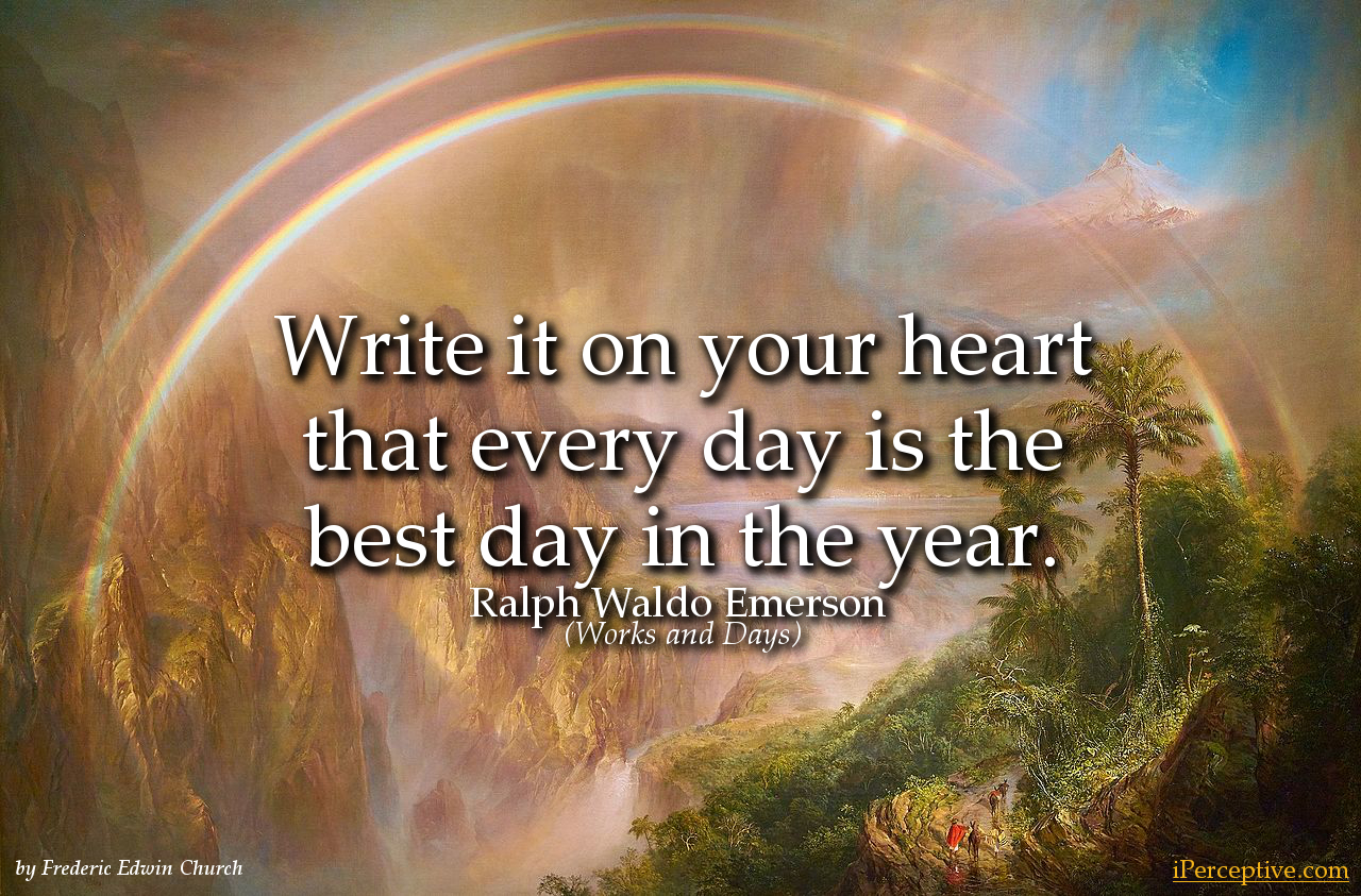 Ralph Waldo Emerson Quote: Write it on your heart that every day...