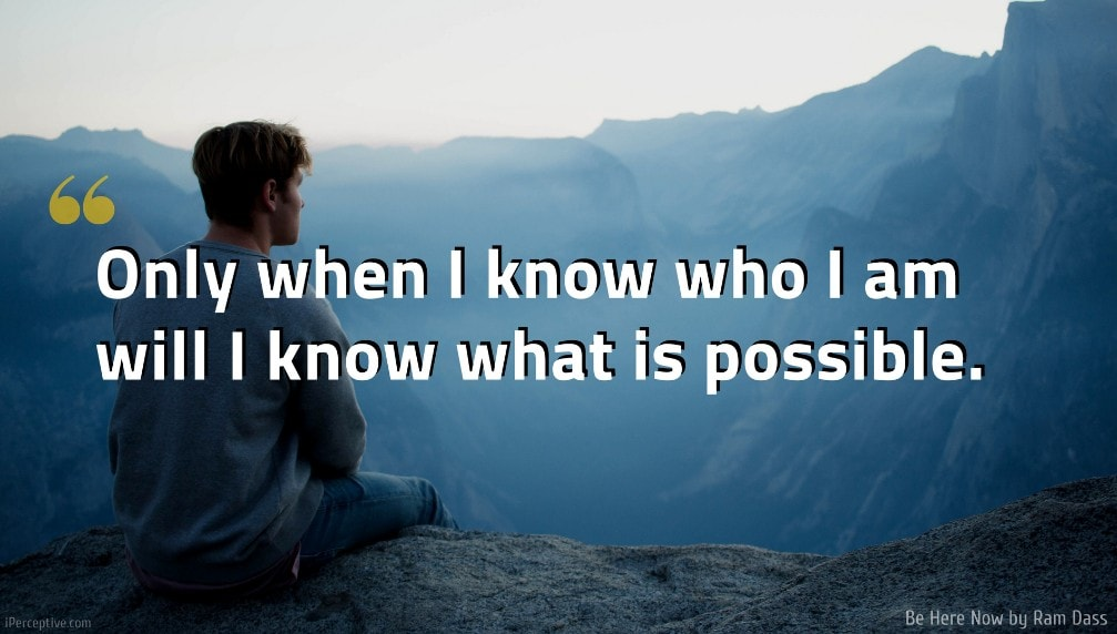 Ram Dass Quote: Only when I know who I am will I know what is possible.
