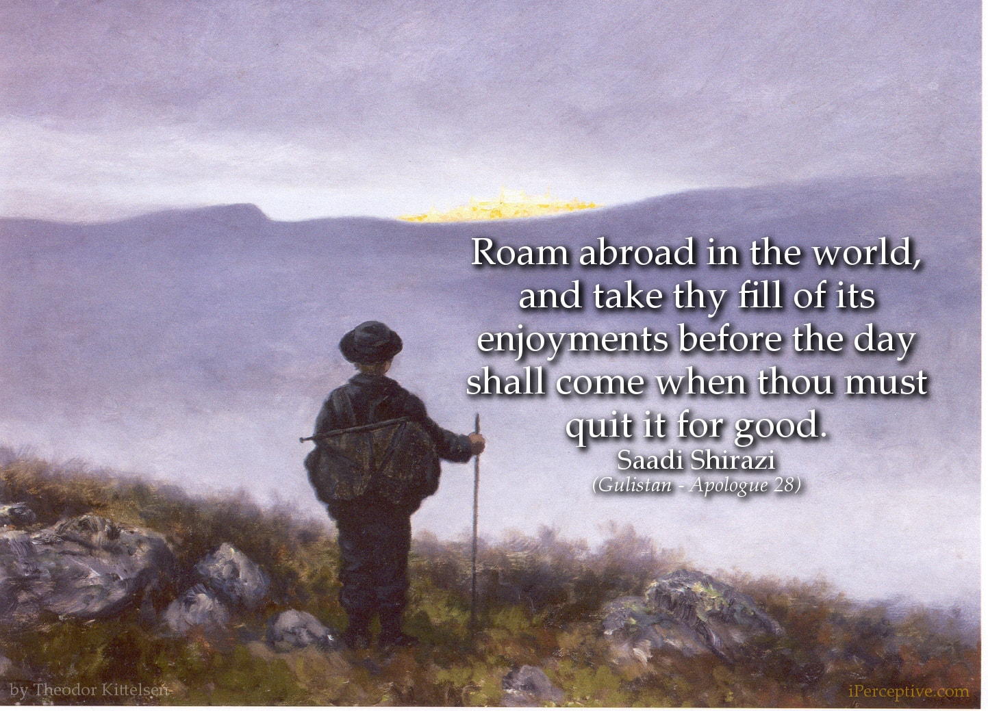 Saadi Shirazi Quote: Roam abroad in the world, and take thy fill of its enjoyments...