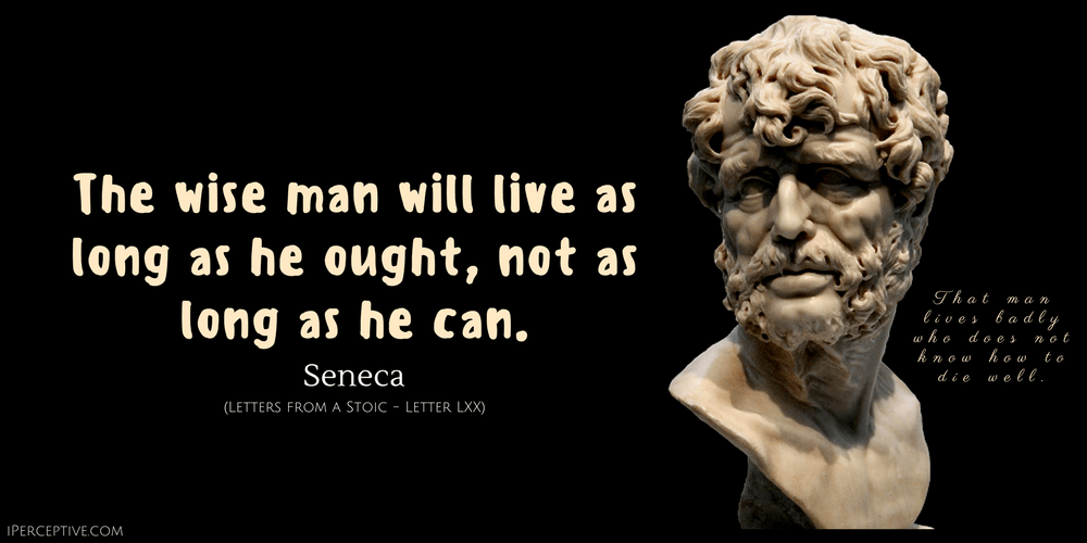 Seneca Quote: The wise man will live as long as he ought, not as long as he can.
