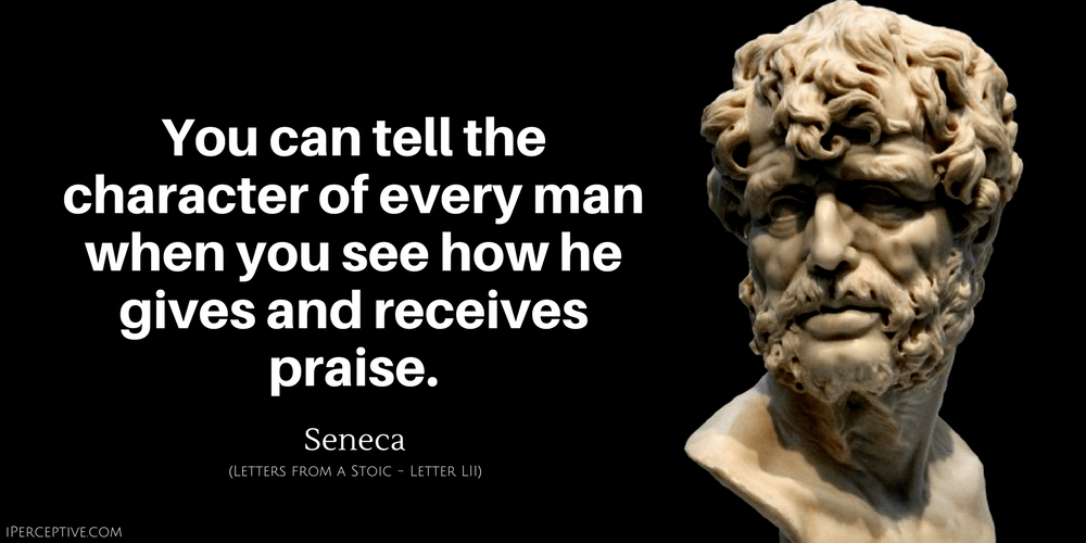 Seneca Quote: You can tell the character of every man when you see how he gives and receives praise.
