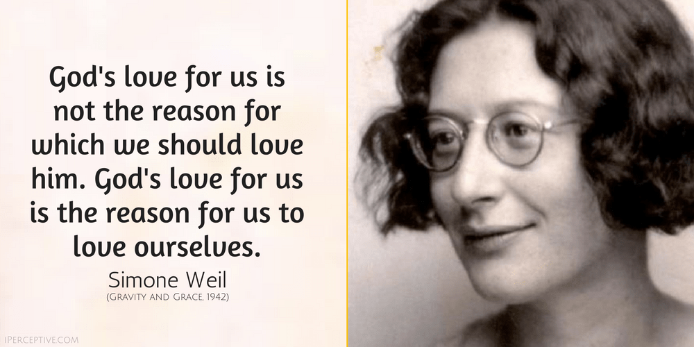 Simone Weil Quote: God's love for us is not the reason for which we should love him. God's love for us is the reason for us to love ourselves.