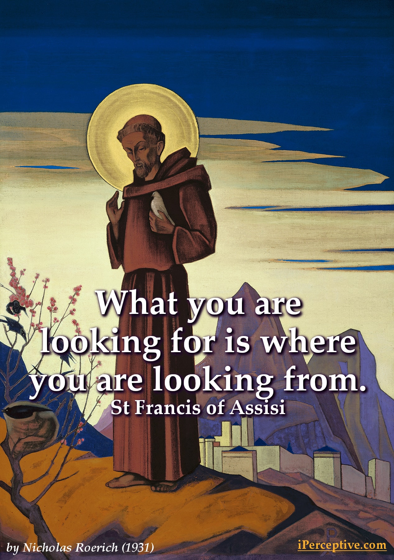 St Francis Quote: What you you are looking for is where you are...