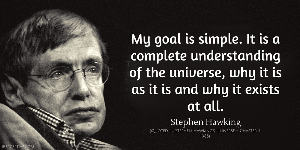 Stephen Hawking Quote: My goal is simple. It is a complete understanding of the universe...