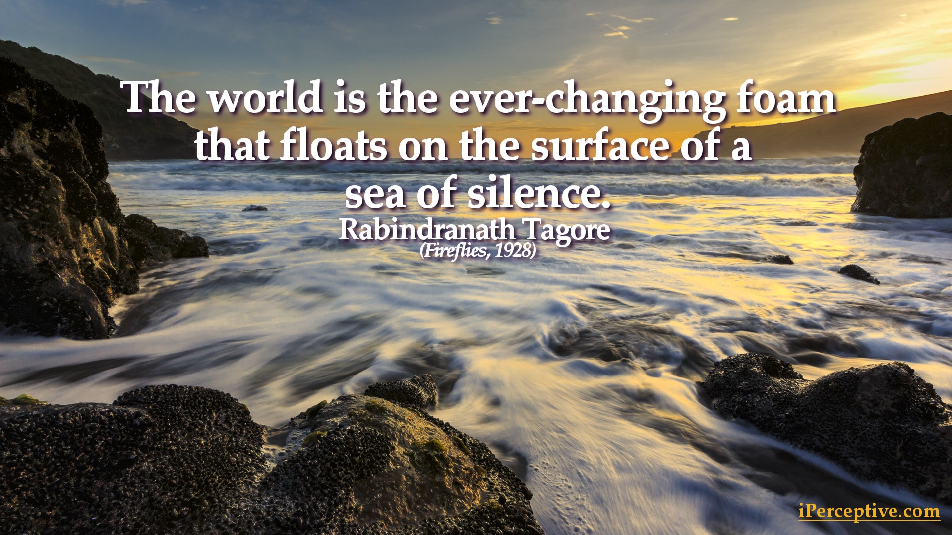 Rabindranath Tagore Quote: The world is the ever-changing foam...