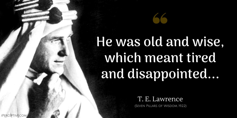 T. E. Lawrence Quote: He was old and wise, which meant tired and disappointed...