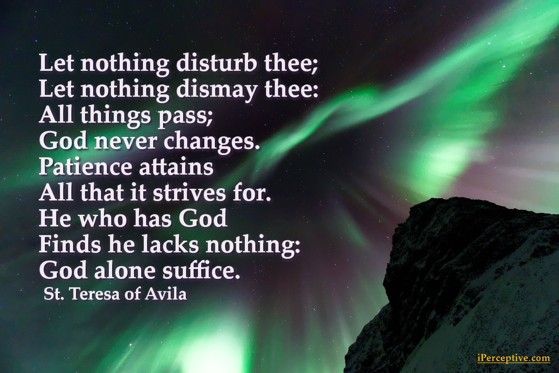 St Teresa of Avila Quote: Let nothing disturb thee, let nothing dismay thee, all things pass...