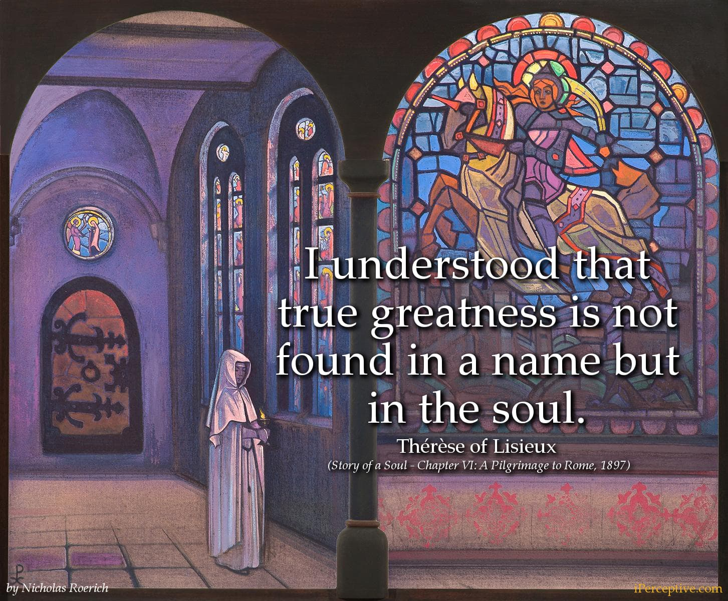 Thérèse of Lisieux Quote:I understood that true greatness is not...