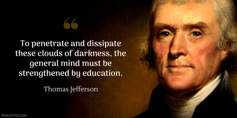 Education Quote by Thomas Jefferson: To penetrate and dissipate these clouds of darkness, the general mind must be strengthened by education.
