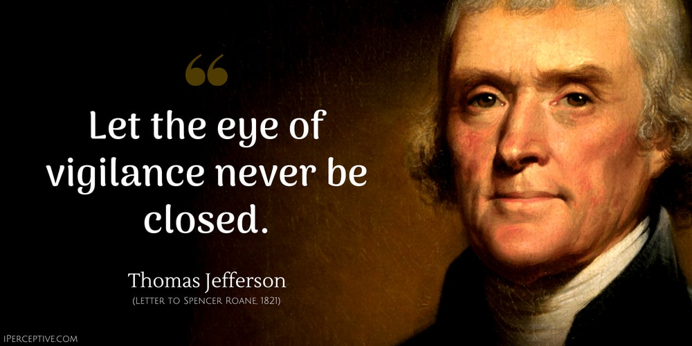 Thomas Jefferson Quote: Let the eye of vigilance never be closed..