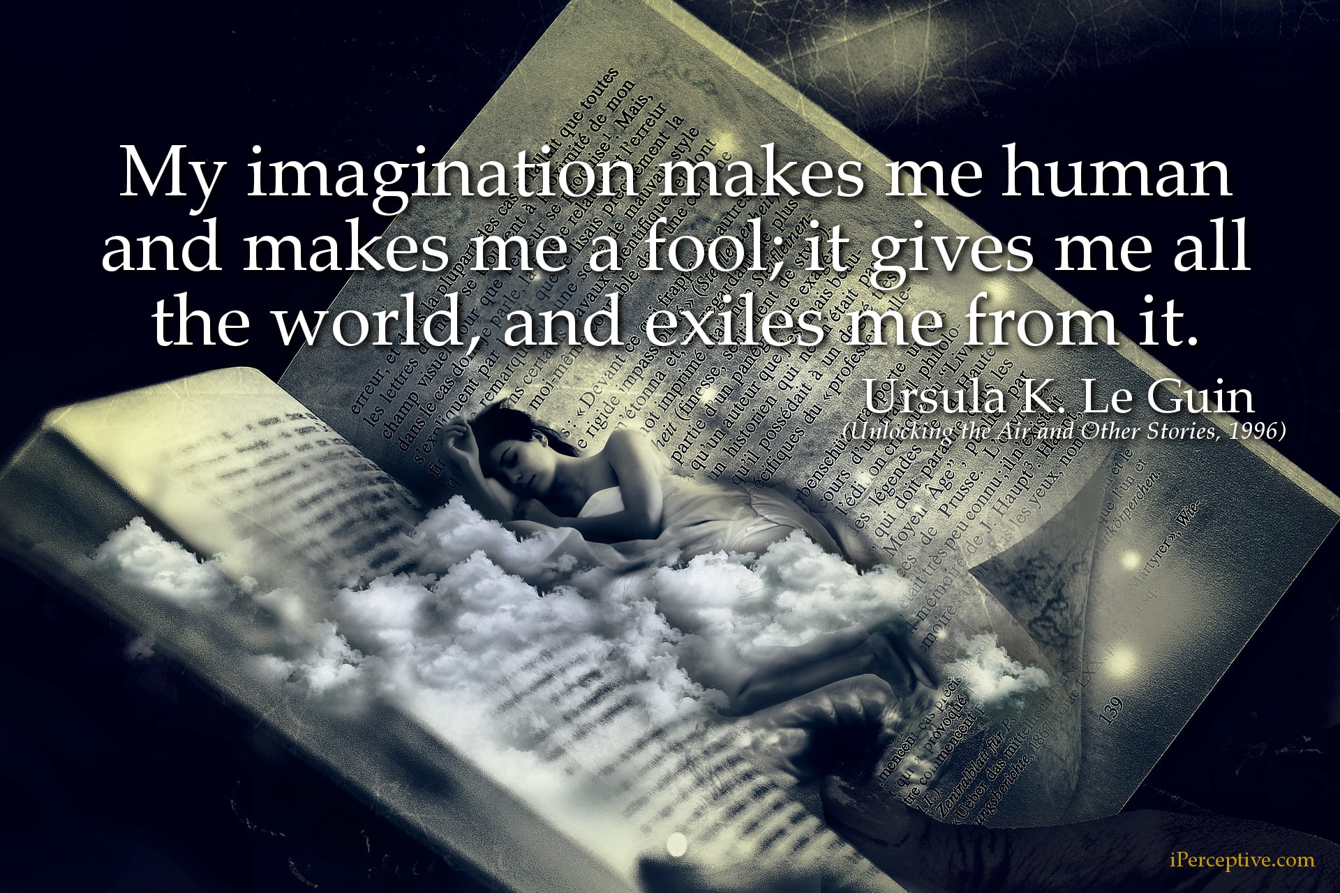 Ursula k. Le Guin Quote: My imagination makes me human and makes me a fool;...