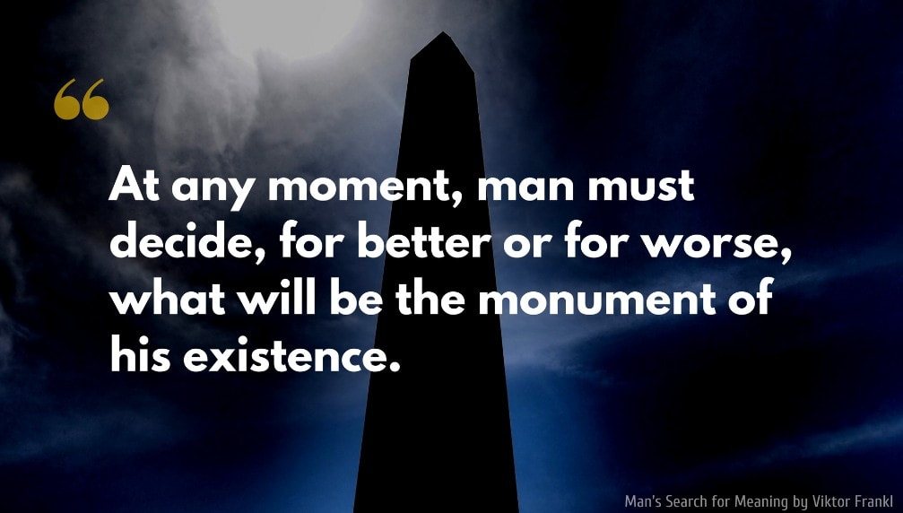 Viktor Frankl Quote: At any moment, man must decide, for better or for worse, what will be the monument of his existence.
