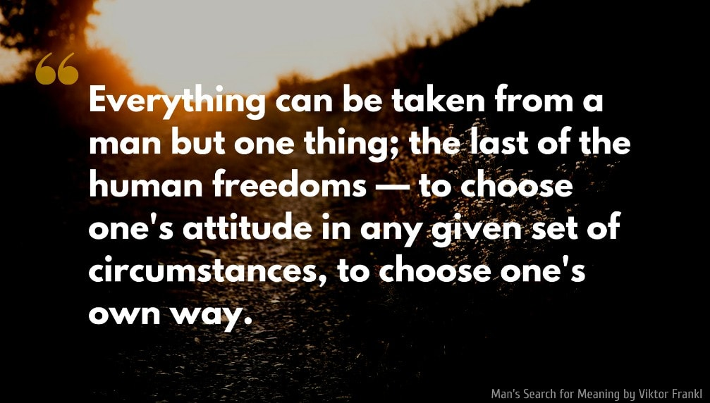 Viktor Frankl Quote: Everything can be taken from a man but one thing; the last of the human freedoms — to choose one's attitude in any given set of circumstances, to choose one's own way.