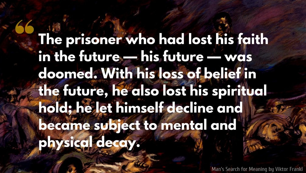 Viktor Frankl Quote: The prisoner who had lost his faith in the future — his future — was doomed. With his loss of belief in the future, he also lost his spiritual hold; he let himself decline and became subject to mental and physical decay.