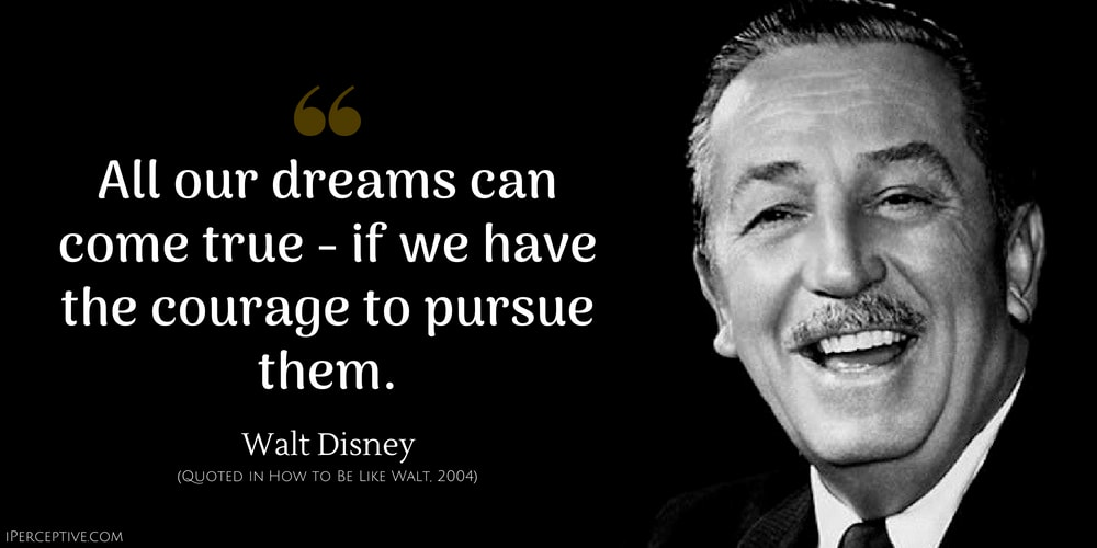 Walt Disney Quote: All our dreams can come true - if we have the courage to pursue them.