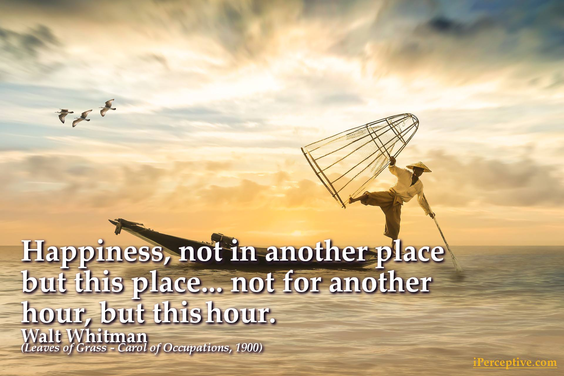 Walt Whitman Happiness Quote: Happiness, not in another place but this place ...