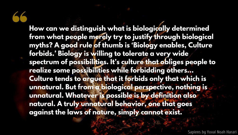 Yuval Noah Harari Quote: How can we distinguish what is biologically determined from what people merely try to justify through biological myths? A good rule of thumb is 'Biology enables, Culture forbids.' Biology is willing to tolerate a very wide spectrum of possibilities...
