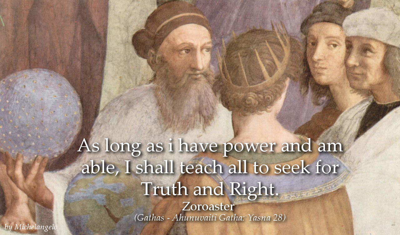 Zoroaster Quote: As long as i have power and am able, I shall teach...